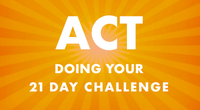 ACT – Doing Your 21 Day Challenge